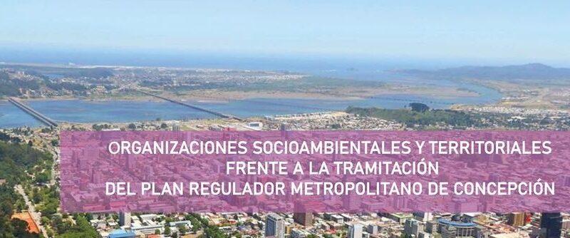 Comunicado de organizaciones socioambientales y territoriales frente a la tramitación del Plan Regulador Metropolitano de Concepción